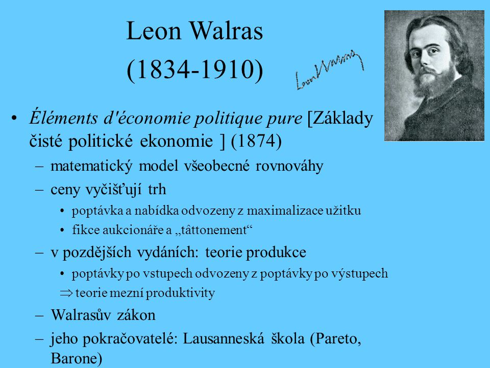 Leon Walras (1834-1910) Éléments d économie politique pure [Základy čisté politické ekonomie ] (1874)